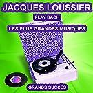 Jacques Loussier Play Bach (Les plus grandes musiques) [Les plus grands succès de Jacques Loussier]