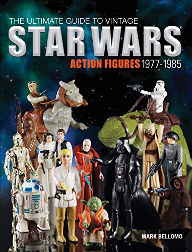 The Ultimate Guide to Vintage Star Wars Action Figures, 1977-1985 por Mark Bellomo