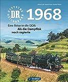 Deutsche Reichsbahn 1968: Eine Reise in die DDR: Als die Dampflok noch regierte - Rudolf Heym, Alfred Luft, Harald Navé