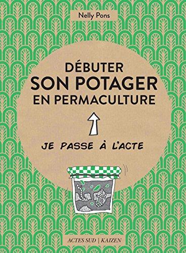 Débuter son potager en permaculture (Je passe à lacte)