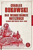 Das weingetränkte Notizbuch: Stories und Essays 1944-1990 (Fischer Klassik) - Charles Bukowski