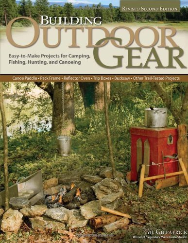 Building Outdoor Gear, Revised 2nd Edition: Easy-To-Make Projects for Camping, Fishing, Hunting, and Canoeing (Canoe Paddle, Pack Frame, Reflector Ove by Gil Gilpatrick (1-Mar-2012) Paperback