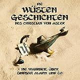 Die Wüsten Geschichten: Die Wahrheit über Sindbad, Aladin und Co (Edition Drachenfliege)