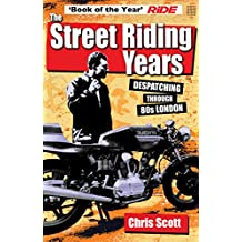 The Street Riding Years: Despatching through 80s London (English Edition)
