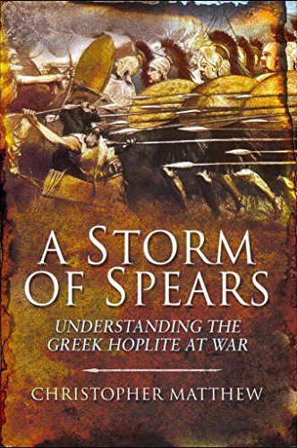 a-storm-of-spears-understanding-the-greek-hoplite-in-action-by-christopher-matthew-published-novembe