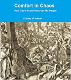 Comfort in Chaos: A Study of Nahum: How God's Wrath Preserves His People (English Edition)