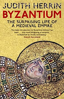 Byzantium: The Surprising Life of a Medieval Empire von [Herrin, Judith]