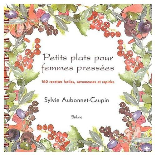 Petits plats pour femmes pressées : 160 recettes faciles, savoureuses et rapides