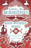Birds Without Wings by Louis de Bernieres (2005-07-04) - Louis de Bernieres