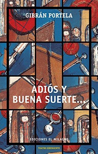 Adiós y buena suerte... (Colección Teatro Emergente) (Spanish Edition)