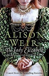 The Lady Elizabeth by Alison Weir (2008-04-03)