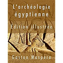 L'archéologie égyptienne ( Édition illustrée ) (French Edition)