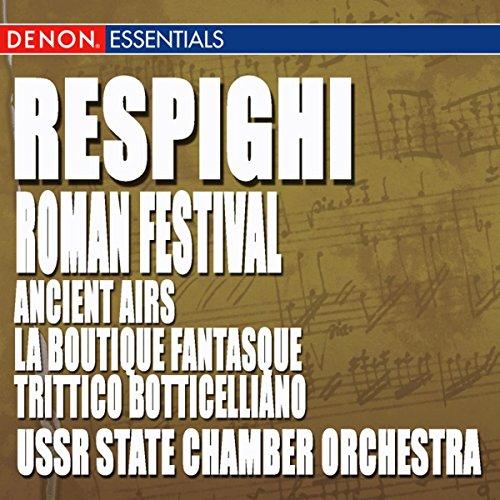 Respighi: Ancient Airs and Dances, Roman Festival, La Boutique Fantasque & Trittico Botticelliano