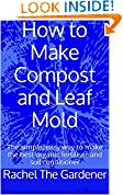#4: How to Make Compost and Leaf Mold: The simple, easy way to make the best organic fertiliser and soil conditioner