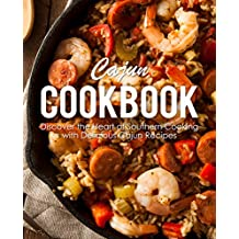 Cajun Cookbook: Discover the Heart of Southern Cooking with Delicious Cajun Recipes (2nd Edition) (English Edition)