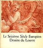 Le seizieme siecle europeen dessins du louvre