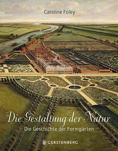 Die Gestaltung der Natur: Die Geschichte der Formgärten - Gestaltung Der Landschaft