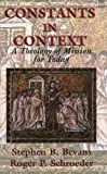 Constants in Context: A Theology of Mission for Today (American Society of Missiology Series) by Stephen B. Bevans, Roger P. Schroeder (2004) Paperback