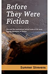 Before They Were Fiction: The real life inspirations behind some of the most famous characters in fiction. Kindle Edition