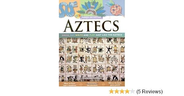 aztecs dress eat write and play just like the aztecs