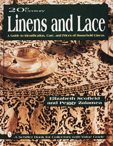 and Lace: A Guide to Identification, Care and Prices of Household Linens (A Schiffer Book for Collectors With Value Guide) (20th Century Interior Design)