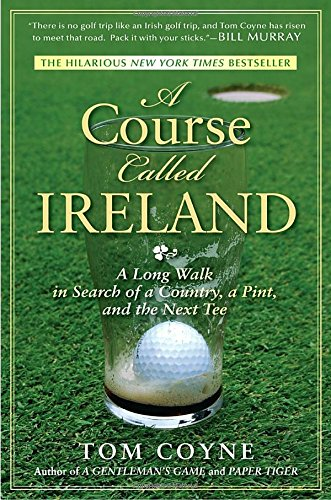 Price comparison product image A Course Called Ireland: A Long Walk in Search of a Country,  a Pint,  and the Next Tee