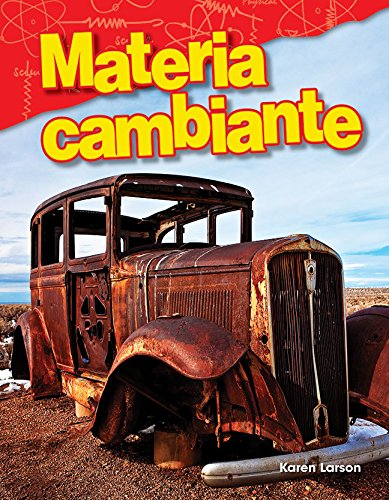 Materia Cambiante (Changing Matter) (Spanish Version) (Grade 3) (Science Readers: Content and Literacy) por Karen Larson