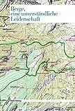 Berge, eine unverständliche Leidenschaft: Das Buch zur Ausstellung des Alpenverein-Museums in der Hofburg Innsbruck
