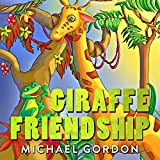Books for Kids: Giraffe Friendship: (Children's book about a Cute Giraffe Who Wants To Find Friends, Self-Esteem Books, Picture Books, Preschool Books, Ages 3-5, Baby Books, Kids Book, Bedtime Story
