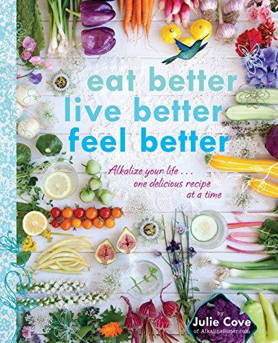 Eat Better. Live Better. Feel Better por Julie Cove