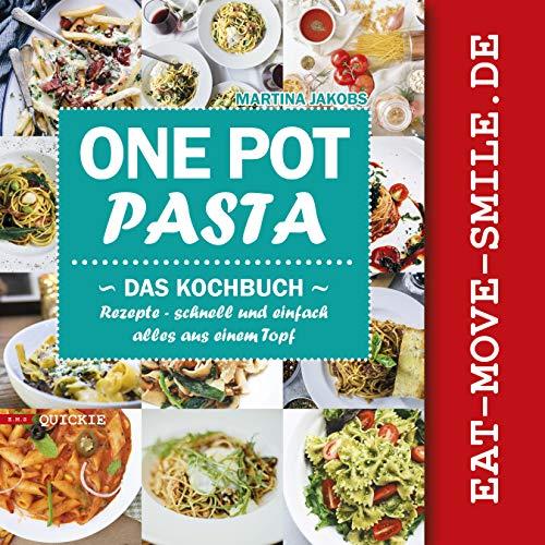One Pot Pasta Das Kochbuch  Rezepte - schnell und einfach alles aus einem Topf: für Berufstätige, Studenten, Väter und Mütter, und alle die gesund, lecker und schnell kochen wollen (Quickie 3)