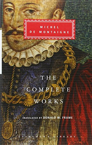 By Michel De Montaigne The Complete Works: Essays, Travel Journal, Letters (Everyman's Library Classics)