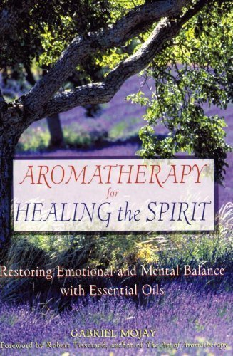 Aromatherapy for Healing the Spirit: Restoring Emotional and Mental Balance with Essential Oils by Mojay, Gabriel (2000) Paperback
