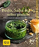 Pesto, Salsa & Co. selbst gemacht: Einfache Rezepte für Würz- und Grillsaucen