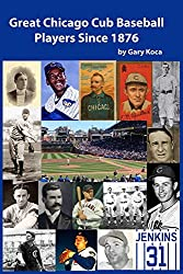 Great Chicago Cub Baseball Players Since 1876