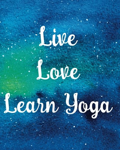 Live Love Learn Yoga: Primary Kindergarten Journal: Blank, Composition Book, Draw and Write Your Yoga Positions Journal, Unruled Top, Ruled Bottom Half, 160 Sheets, 8 in x 10 in, ,Soft Durable Cover