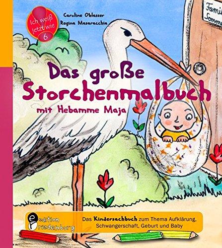 Das große Storchenmalbuch mit Hebamme Maja - Das Kindersachbuch zum Thema Aufklärung, Schwangerschaft, Geburt und Baby (Ich weiß jetzt wie!)