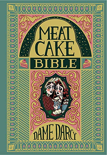 The Meat Cake Bible por Dame Darcy