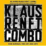 40 Jahre Klaus Renft Combo: Musikalische Raritäten einer wilden Zeit. Eine Auswahl 1971-1975