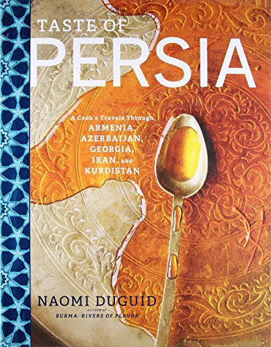 Taste of Persia: A Cook's Travels Through Armenia, Azerbaijan, Georgia, Iran, and Kurdistan por Naomi Duguid