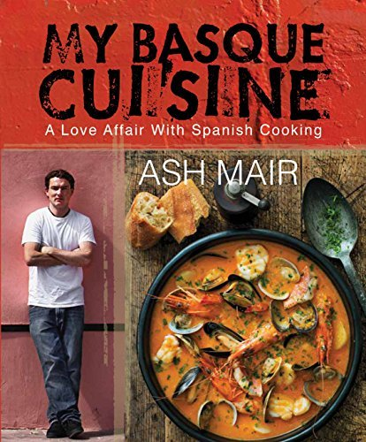 My Basque Cuisine: A Love Affair with Spanish Cooking by Ash Mair (2016-03-01)