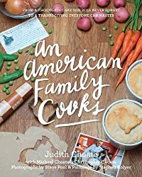 An American Family Cooks: From a Chocolate Cake You Will Never Forget to a Thanksgiving Everyone Can Master