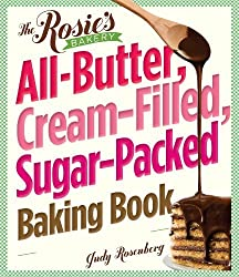 The Rosie's Bakery All-Butter, Cream-Filled, Sugar-Packed Baking Book by Judy Rosenberg (2011-11-24)