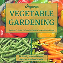 Vegetable Gardening: Beginner's Guide to Growing Organic Vegetables at Home