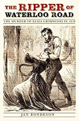 The Ripper of Waterloo Road: The Murder of Eliza Grimwood in 1838
