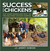 SUCCESS WITH CHICKENS: THE WHAT, WHERE AND WHY OF TROUBLE-FREE CHICKEN KEEPING