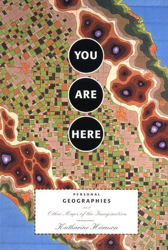You Are Here: Personal Geographies and Other Maps of the Imagination by Harmon, Katharine (2003) Paperback