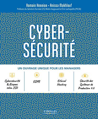 Cybersécurité: Un ouvrage unique pour les managers. Préfaces du Général d'armée (2S) Watin-Augouard et Eric Lachapelle (PECB) par Anissa Makhlouf