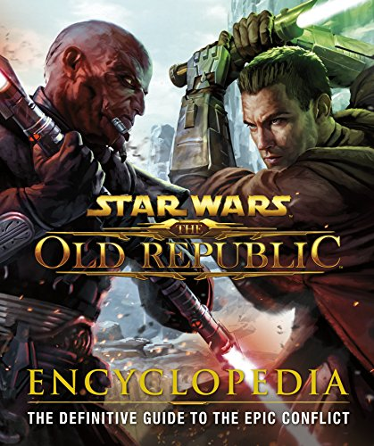 Star Warsa the Old Republica encyclopedia : the definitive guide to the epic conflict