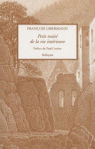 Petit traité de la vie intérieure : Suivi de Lettres à Eugène Dupont